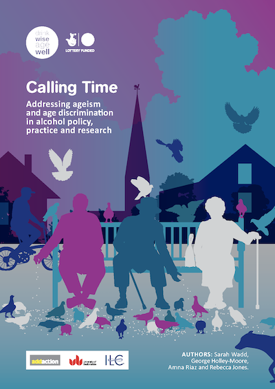 Calling Time: Addressing ageism and age discrimination in alcohol policy, practice and research
